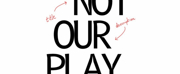 NOT OUR PLAY Comes to Rosemary Branch Theatre Next Month
