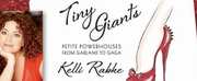 Kelli Rabke Presents TINY GIANTS: PETITE POWERHOUSES FROM GARLAND TO GAGA Live and Online  Photo
