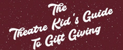 BWW Blog: The Theatre Kids Guide To Gift-Giving Photo