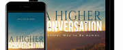 Neil David Chan Releases Book A HIGHER CONVERSATION - ANOTHER WAY TO BE HUMAN Photo