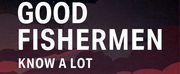 World Premiere Musical GOOD FISHERMEN KNOW A LOT ABOUT SEX Opening Soon!