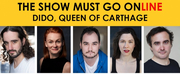 Full Cast Announced for DIDO QUEEN OF CARTHAGE Presented by The Show Must Go Online Photo