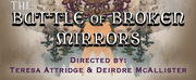 The Scattered Players Present The World Premiere Of ​THE BATTLE OF BROKEN MIRRORS Photo