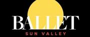 Ballet Sun Valley Announces Details for Summer Festivals