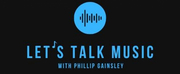 Phillip Gainsley Presents New Podcast Series LETS TALK MUSIC Photo