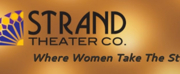 The Strand Theater Company Announces Season 14 - A Womans Place Is Everywhere!