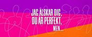 I LOVE YOU, YOUR PERFECT, NOW CHANGE/JAG ÄLSKAR DIG, DU ÄR PERFEKT, MEN... at Wermland Opera