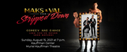 MAKS & VAL: STRIPPED DOWN TOUR is Coming to the Kauffman Center for the Performing Art Photo