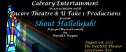 Calvary Entertainment, Encore Theatre & U Take 1 Productions Present SHOUT HALLELUJAH!