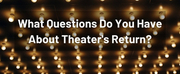 What Questions Do You Have About Live Theaters Return? Photo