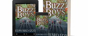 Edward Izzi Releases New Coming Of Age Thriller THE BUZZ BOYS