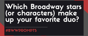 #BWWPrompts: Your Favorite Broadway Duos!