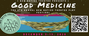 New Native Theatre Presents its Fourth Annual Play Festival: Good Medicine Photo