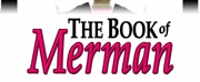 Way Off Broadway Presents the Regional Theatre Premiere of New Musical Comedy THE BOOK OF MERMAN