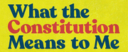 WHAT THE CONSTITUTION MEANS TO ME Tour Kicks Off Today, January 12