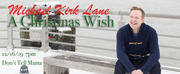 BWW Interview: Michael Kirk Lane of A CHRISTMAS WISH at Don\