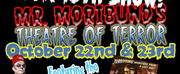 MR. MORIBUNDS THEATRE OF TERROR Returns To Riverfront Theater Next Week