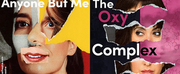 ANYONE BUT ME and THE OXY COMPLEX Virtual Premieres Extended Through April 25 Photo