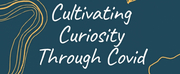 Fosters Theatrical Artist Residency Announces CULTIVATING CURIOSITY THROUGH COVID Photo