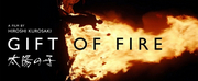 Japanese/American Co-Produced Film GIFT OF FIRE To Screen At 12th Annual Awareness Film Fe