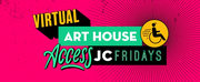 Art House Productions Announces Lineup for VIRTUAL ACCESS JC FRIDAYS