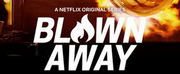 VIDEO: Watch the Trailer for BLOWN AWAY Season Two on Netflix Photo