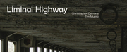 Composer Christopher Cerrone and Flutist Tim Munro Release New EP And Film LIMINAL HIGHWAY Photo
