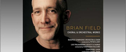 Brian Field to Release New Album CHORAL & ORCHESTRAL WORKS Photo