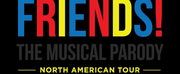 FRIENDS! THE MUSICAL PARODY is Coming to The Weidner Center This November