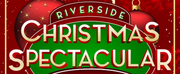 Riverside Center For The Performing Arts Presents THE RIVERSIDE CHRISTMAS SPECTACULAR