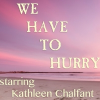 WE HAVE TO HURRY Will Stream on Broadway On Demand Starring Kathleen Chalfant Photo