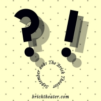 ?!: New Works Festival is Running Now At The Brick Theater