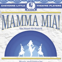 Cheyenne Little Theatre Announces 2021-22 Season, Kicking Off With MAMMA MIA! This Fall Photo