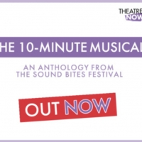 New Book, THE 10-MINUTE MUSICAL, An Anthology From The SOUND BITES Festival, is Now A Photo