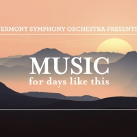 Vermont Symphony Orchestra Presents MUSIC FOR DAYS LIKE THIS Photo