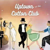 UPTOWN AT THE COTTON CLUB is Performed at the Wilson Center This Weekend Photo
