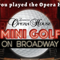 Lexington Opera House Launches Broadway-Inspired Mini Golf On its Stage Photo