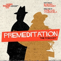 Latino Theater Company Releases Noir Romantic Comedy PREMEDITATION As 6-Episode Podcast Photo