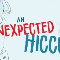 Lung Ha Theatre Company and Plutot La Vie Present The World Premiere Of AN UNEXPECTED HICCUP