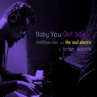 Matthew Alec and The Soul Electric Share New Single 'Baby You Got Me' Photo