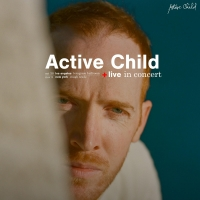 ACTIVE CHILD Announces NYC + LA Shows, New Single Out Now
