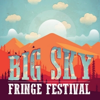 Big Sky Fringe Festival Launches In May With A Digitally Driven Festival Photo