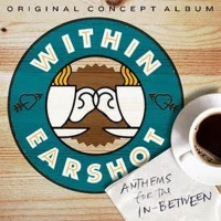 Listen to Ryan McCartan, Andy Mientus, and More on Concept Album WITHIN EARSHOT: ANTHEMS FOR THE IN-BETWEEN