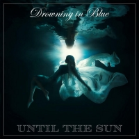 Until The Sun To Release Second Album 'Drowning in Blue' Photo