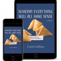 Carol LaHines Promotes New Literary Novel SOMEDAY EVERYTHING WILL ALL MAKE SENSE Photo