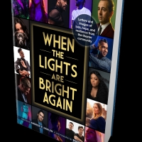 New Book WHEN THE LIGHTS ARE BRIGHT AGAIN Chronicles the Covid-19 Broadway Shutdown Album