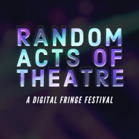 Random Acts of Theatre Announces Digital Fringe Festival