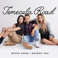 Temecula Road Shares New Song NEVER KNEW I NEEDED YOU Today