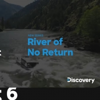 New Discovery Channel Series RIVER OF NO RETURN Premieres Oct. 6 Photo