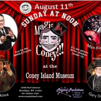 MAGIC AT CONEY!!! Announces Performers For The Sunday Matinee - August 11